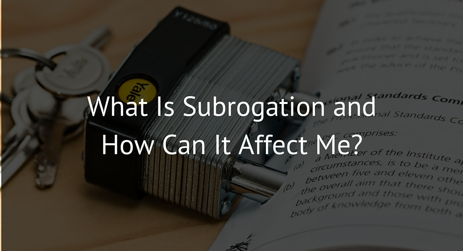What Is Subrogation and How Can It Affect Me?